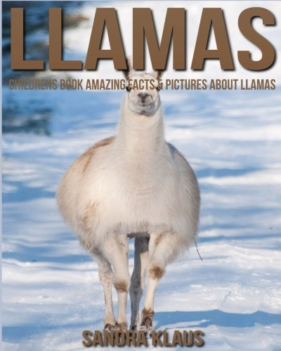 Childrens Book: Amazing Facts & Pictures about Llamas