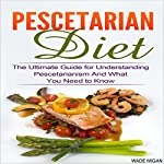 Pescetarian Diet: The Ultimate Guide for Understanding Pescetarianism and What You Need to Know | Wade Migan