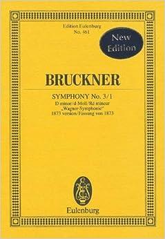 Symphony No. 3 / 1: D Minor/D-moll/re Mineur Wagner-symphonie 1873 Version/Fassung Von 1873 (Edition Eulenburg No. 461)