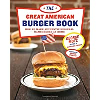 Great American Burger Book, The:How to Make Authentic Regional Ha: How to Make Authentic Regional Hamburgers at Home