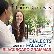 Dialects and the Fallacy of Blackboard Grammar Miscellaneous by John McWhorter Narrated by John McWhorter