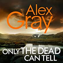 Only the Dead Can Tell Audiobook by Alex Gray Narrated by Joe Dunlop