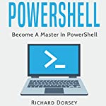 PowerShell: Become a Master in PowerShell | Richard Dorsey