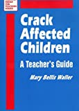 Crack-Affected Children : A Teacher's Guide, Waller, Mary Bellis, 0803960514