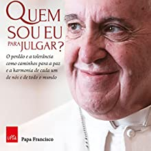 Quem sou eu para julgar? [Who Am I to Judge?] Audiobook by Papa Francisco Narrated by  Silvio Jr.