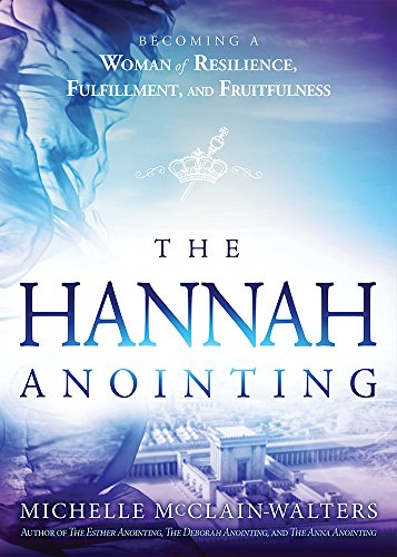 Pdf Bibles The Hannah Anointing: Becoming a Woman of Resilience, Fulfillment, and Fruitfulness