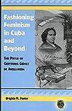 Fashioning Feminism in Cuba and Beyond: The Prose of Gertrudis Gómez de Avellaneda (Caribbean Studies)