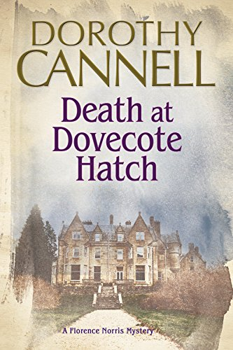 Death at Dovecote Hatch: A 1930s country house murder mystery (A Florence Norris Mystery Book 2)