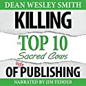 Killing the Top Ten Sacred Cows of Indie Publishing: WMG Writer's Guide, Volume 6 Audiobook by Dean Wesley Smith Narrated by Jim Tedder