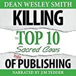 Killing the Top Ten Sacred Cows of Indie Publishing : WMG Writer's Guide, Volume 6 | Dean Wesley Smith