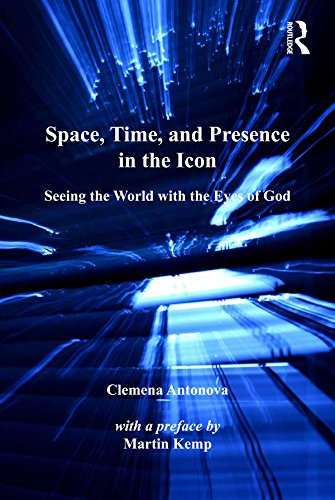 Space, Time, and Presence in the Icon: Seeing the World with the Eyes of God (Ashgate Studies in Theology, Imagination and the Arts) por Clemena Antonova