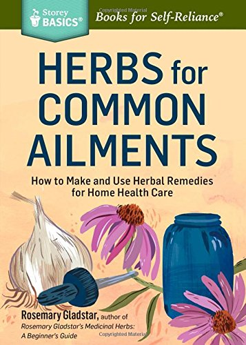 Herbs for Common Ailments: How to Make and Use Herbal Remedies for Home Health Care. A Storey BASICS Title