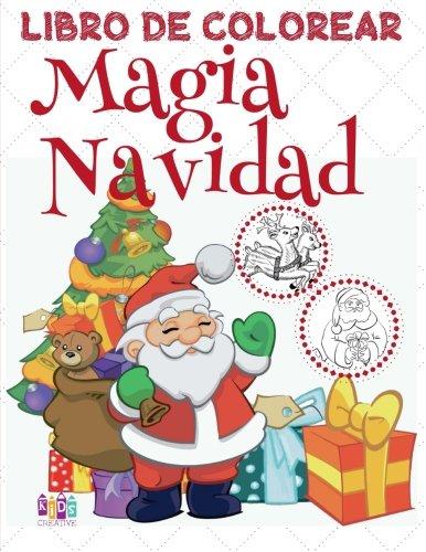 ✌ Magia Navidad ✌ Libro de Colorear Año Nuevo ✌ Colorear Niños 9 Años ~ Libro de Colorear Para Niños: ✌ Magic Christmas ... Volume 4 (Magia Navidad Libro de Colorear) por Kids Creative Spain