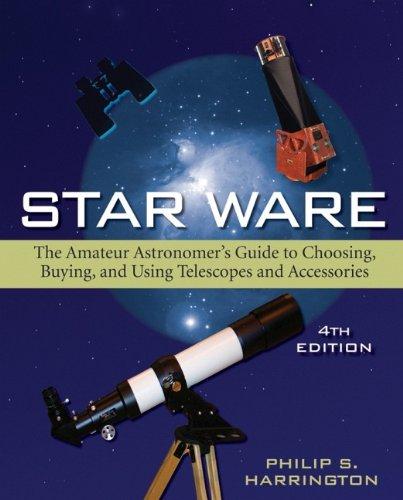 (Star Ware: The Amateur Astronomer's Guide to Choosing, Buying, and Using Telescopes and Accessories)