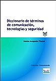 Diccionario de términos de comunicación, tecnologías y seguridad (Colección Comunicando nº 1) (Spanish Edition)
