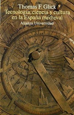 Tecnología, ciencia y cultura en la España medieval Alianza Universidad Au: Amazon.es: Glick, Thomas F.: Libros