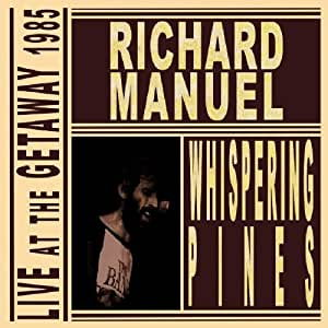RICHARD MANUEL - Whispering Pines: Live at the Getaway 1985 - Amazon.com Music