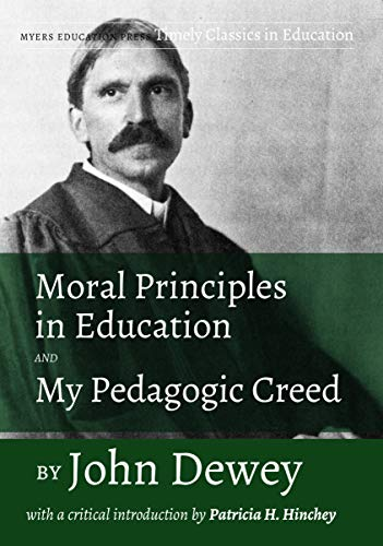 Moral Principles in Education and My Pedagogic Creed by John Dewey: With a Critical Introduction by Patricia H. Hinchey (Timely Classics in Education Book 3) (English Edition)