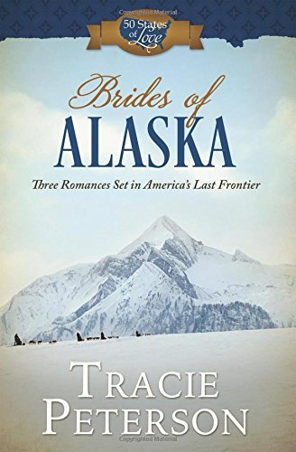 Brides of Alaska: Three Romances Set in America?? Last Frontier (50 States of Love) by Tracie Peterson - Shopping In Malls Alaska