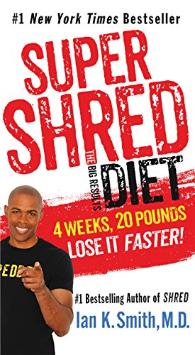 Super Shred: The Big Results Diet: 4 Weeks, 20 Pounds, Lose It Faster! (Best Way To Drop 10 Pounds Fast)