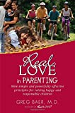 Real Love in Parenting: Nine Simple and Powerfully Effective Principles for Raising Happy and Responsible Children