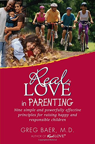 Real Love in Parenting: Nine Simple and Powerfully Effective Principles for Raising Happy and Responsible - Gift Real Simple