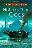Not Less Than Gods, Kage Baker, 0765318911