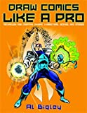 img - for Draw Comics Like a Pro: Techniques for Creating Dynamic Characters, Scenes, and Stories by Al Bigley (2008-03-04) book / textbook / text book