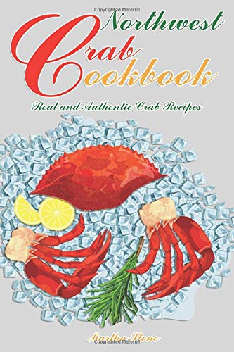 Northwest Crab Cookbook: Real and Authentic Crab Recipes