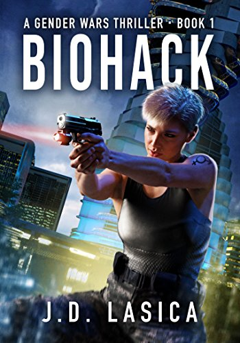 Biohack: A high-tech conspiracy thriller (Gender Wars Book 1) by [Lasica, J.D.]