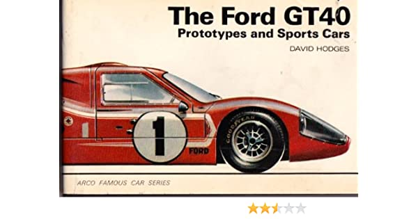 The Ford GT40: prototypes and sports cars (Arco famous car