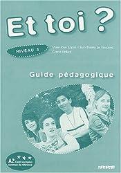 ET Toi?: Guide Pedagogique 3 (A2)
