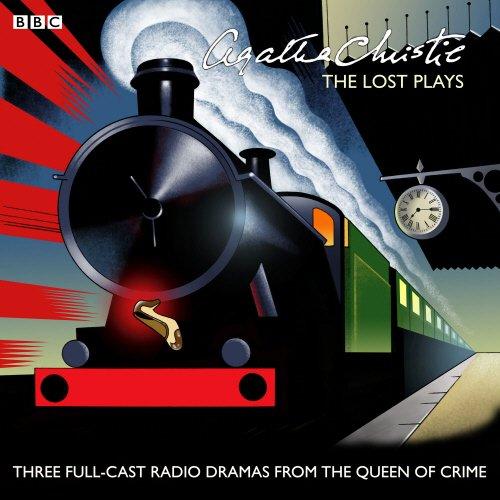 Agatha Christie: The Lost Plays: Three BBC Radio Full-Cast D