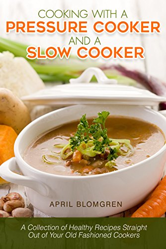 Cooking with a Pressure Cooker and a Slow Cooker: A Collection of Healthy Recipes Straight Out of Your Old-Fashioned Cookers ()