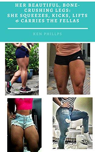Her Beautiful, Bone-Crushing Legs: She Squeezes, Kicks, Lifts & Carries the Fellas (Legs Carrie)