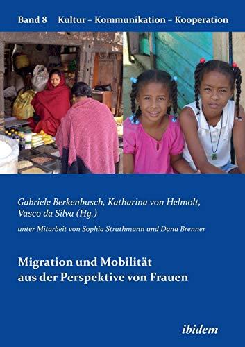 Migration und Mobilität aus der Perspektive von Frauen (Kultur - Kommunikation - Kooperation) (Volume 8)  (Tapa Blanda)