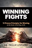 img - for Winning Fights: 12 Proven Principles for Winning on the Street, in the Ring, at Life book / textbook / text book