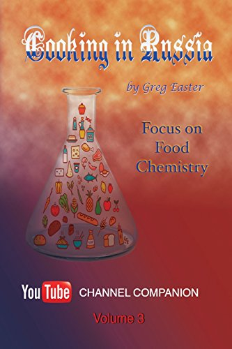 Cooking in Russia - Volume 3: Focus on Food Chemistry by Greg Easter