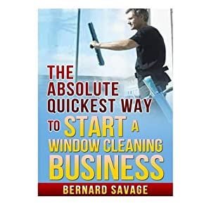 The Absolute Quickest Way to Start a Window Cleaning Business