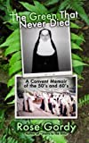 The Green That Never Died: A Convent Memoir of the 50's and 60's