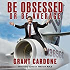 Be Obsessed or Be Average Audiobook by Grant Cardone Narrated by Grant Cardone