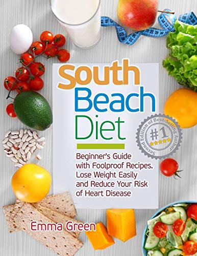 South Beach Diet: Beginner's Guide with Foolproof Recipes|Lose Weight Easily and Reduce Your Risk of Heart Disease by Emma Green