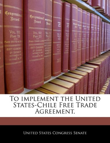 To Implement The United States Chile Free Trade Agreement United
