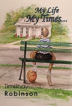 My Life, My Times by [Robinson, Timithay]