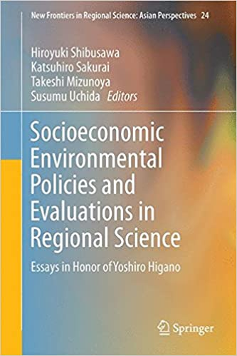 amazoncom socioeconomic environmental policies and evaluations in  socioeconomic environmental policies and evaluations in regional science  essays in honor of yoshiro higano new frontiers in regional science asian