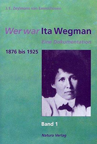Wer war Ita Wegman. Eine Dokumentation: Wer war Ita Wegman, 3 Bde., Bd.1, 1876 bis 1925