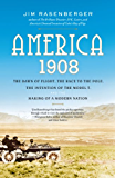 America, 1908: The Dawn of Flight, the Race to the Pole, the Invention of the Model T and the Making of a Modern Nation