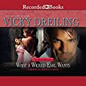What a Wicked Earl Wants Audiobook by Vicky Dreiling Narrated by Priscilla Carson