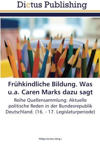 Frühkindliche Bildung. Was u.a. Caren Marks dazu sagt: Reihe Quellensammlung: Aktuelle politische Reden in der Bundesrepublik Deutschland. (16. - 17. Legislaturperiode) (German Edition) ebook
