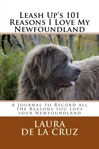 Download Leash Up's 101 Reasons I Love My Newfoundland: A Journal to Record all the Reasons you Love your Newfoundland PDF